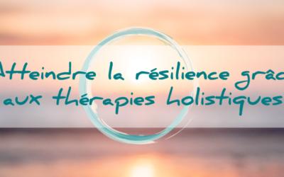 Atteindre la résilience grâce aux thérapies holistiques